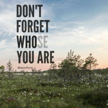 dont' forget whose you are